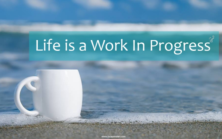 life is a work in progress